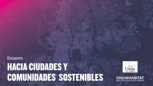 """""""HACIA CIUDADES Y COMUNIDADES SOSTENIBLES: LA NUEVA AGENDA URBANA EN ESPAÑA"""