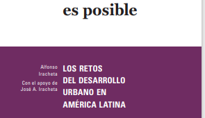 Publicación: OTRA CIUDAD ES POSIBLE. LOS RETOS DEL DESARROLLO URBANO EN AMÉRICA LATINA. Dr. Alfonso Iracheta